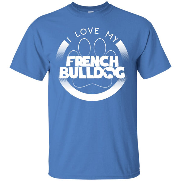 I LOVE MY FRENCH BULLDOG (Paw Design) - Front Design  - Custom Ultra Cotton T-Shirt