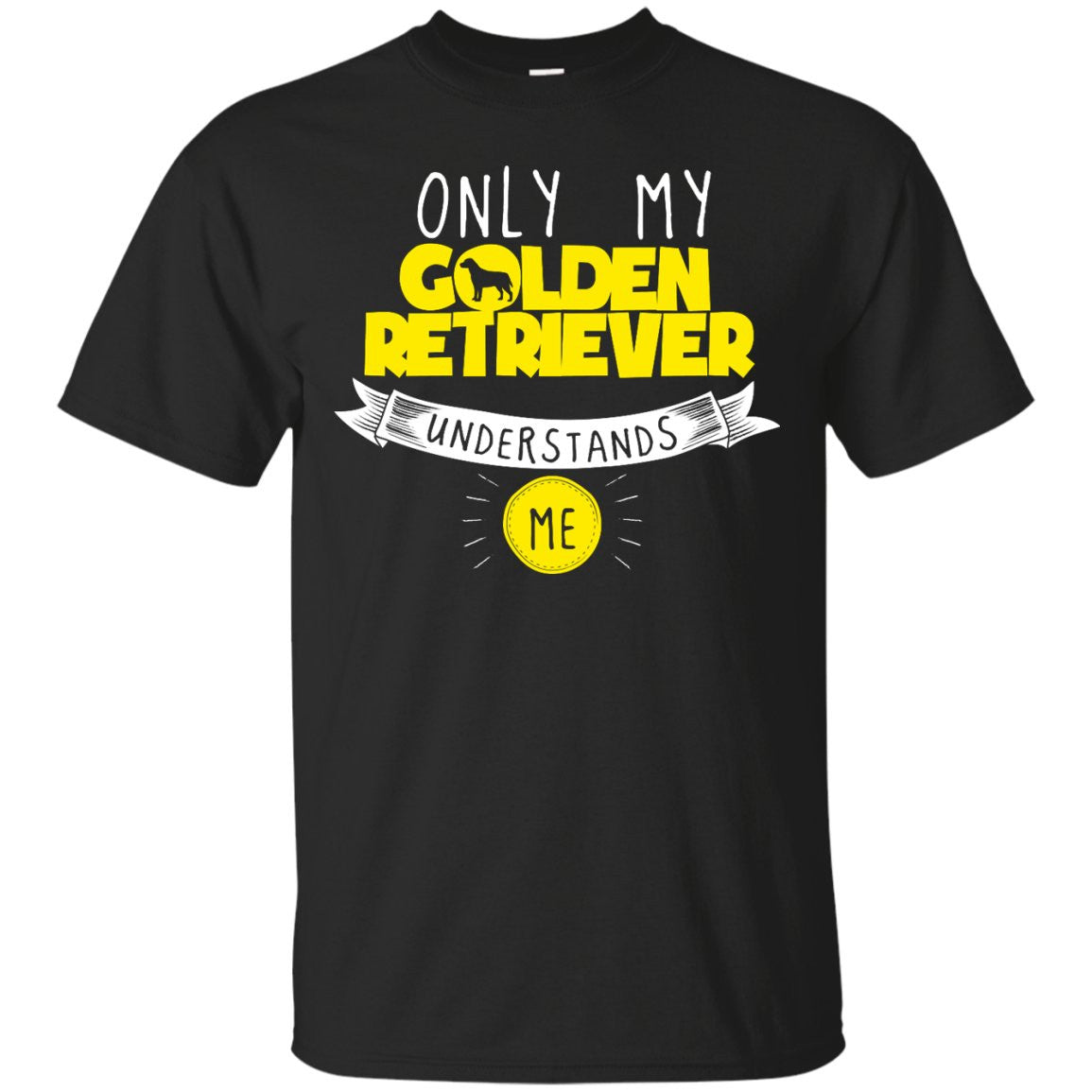 Only My Golden Retriever Understands Me Yellow -  Custom Ultra Cotton T-Shirt