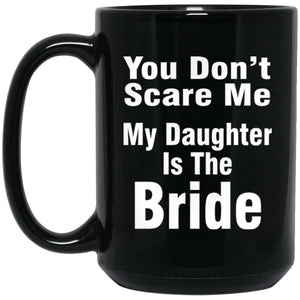 You Don't Scare Me My Daughter Is The Bride Large Black Mug