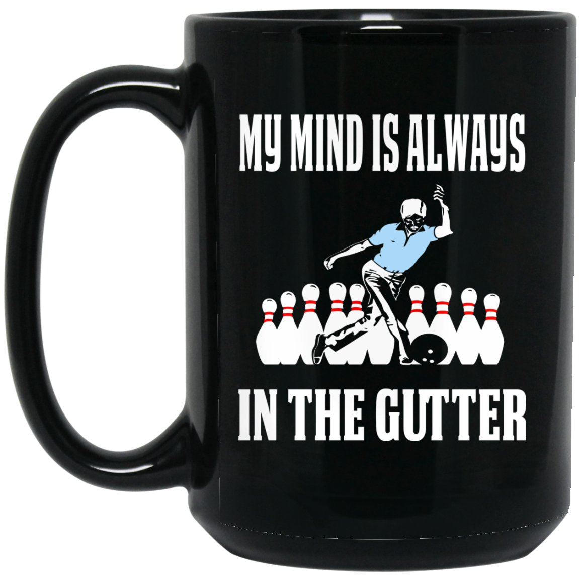 Funny Bowling Mug- Mind Is Always In The Gutter Large Black Mug