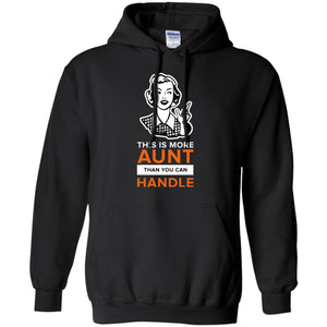 Funny Aunt Shirt  - More Aunt Than You Can Handle Shirt Hoodie