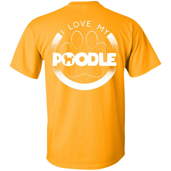 I LOVE MY POODLE (Paw Design) - Back Design  - Custom Ultra Cotton T-Shirt