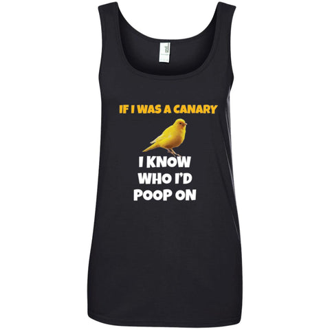 If I Was A Canary I Know Who I Would Poop On Ladies Tank Top