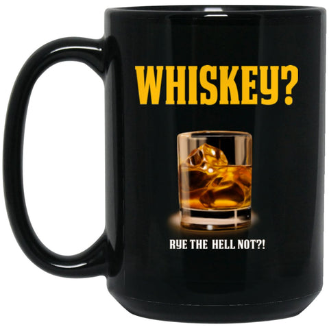 Funny Whiskey Lover Mug Whiskey Gift Rye the Hell Not Large Black Mug