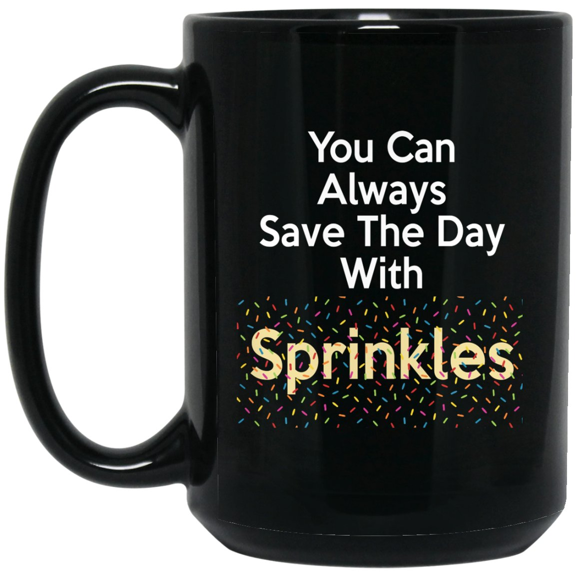 Funny Baking Gift - You Can Always Save The Day With Sprinkles Large Black Mug