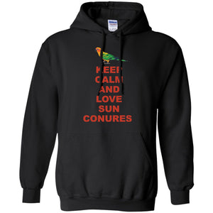 Sun Conure - Keep Calm And Love Sun Conures   Pullover Hoodie 8 oz