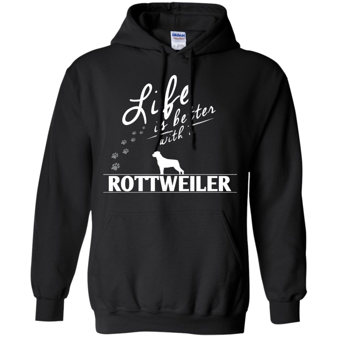 Rottweiler - Life Is Better With A Rottweiler Paws - Pullover Hoodie 8 oz