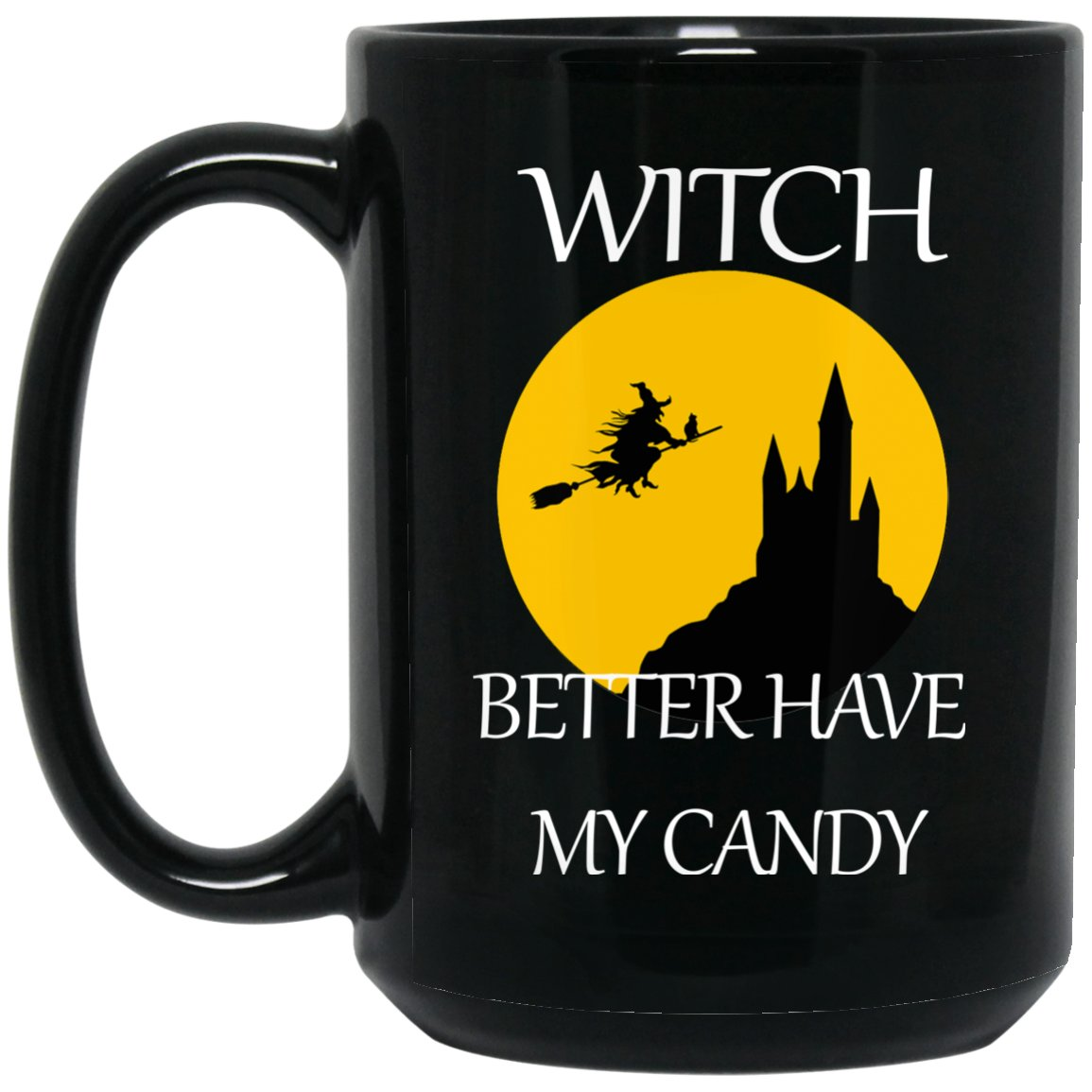 Funny Witch Better Have My Candy Mug Large Black Mug