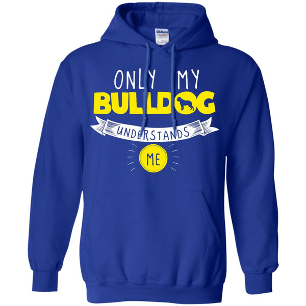 Bulldog - Only My Bulldog Understands Me - Pullover Hoodie 8 oz