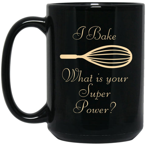 Funny Baking Gift - I Bake, What's Your Super Power Mug - Great Gifts For Baker Large Black Mug