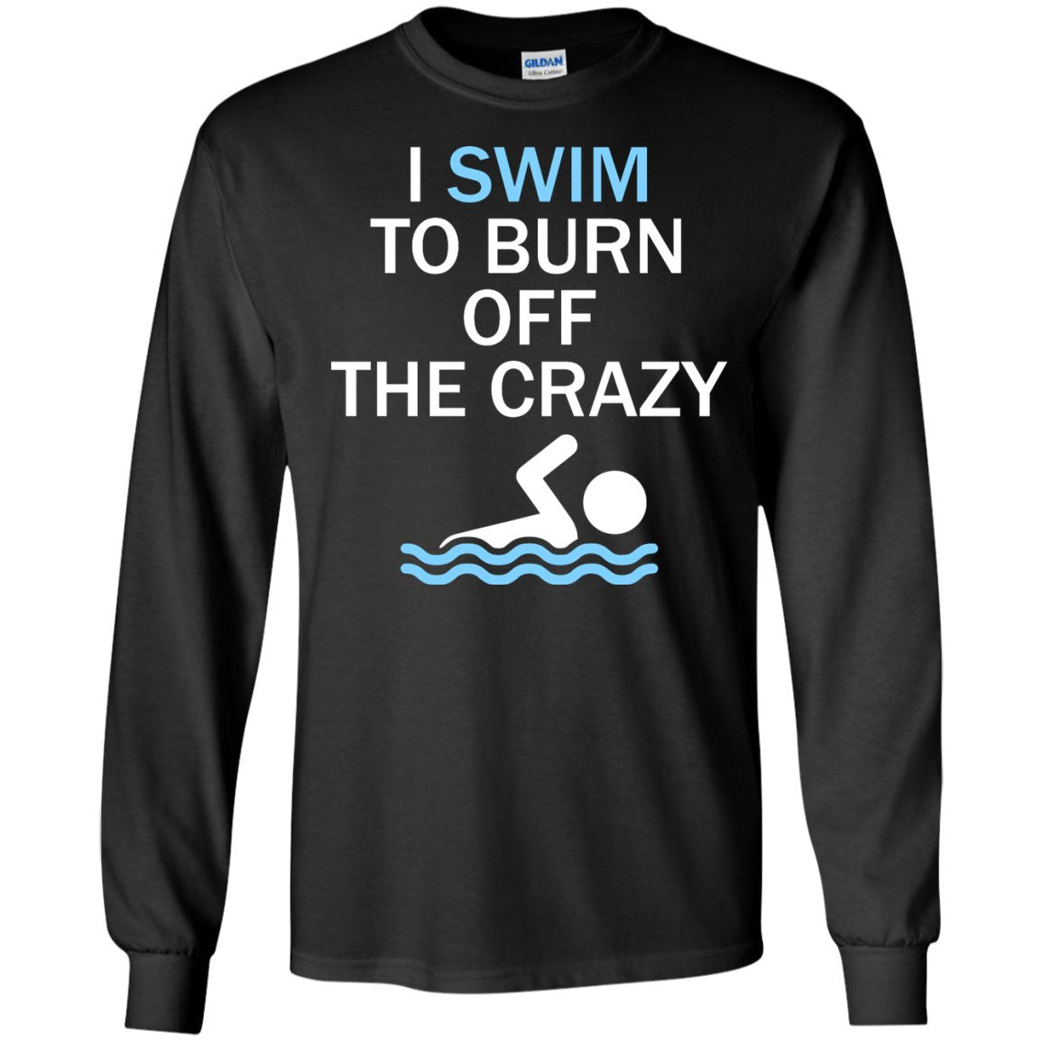 I swim to burn off the crazy Competitive Swimming Shirt  LS Ultra Cotton Tshirt