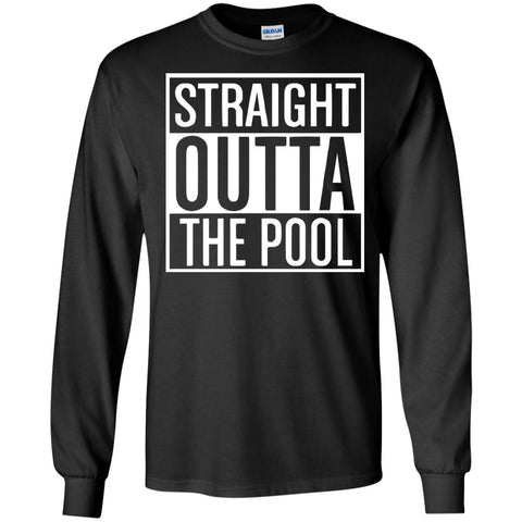 Funny Swimmer Gift - Straight Out Of the Pool Shirt  LS Ultra Cotton Tshirt