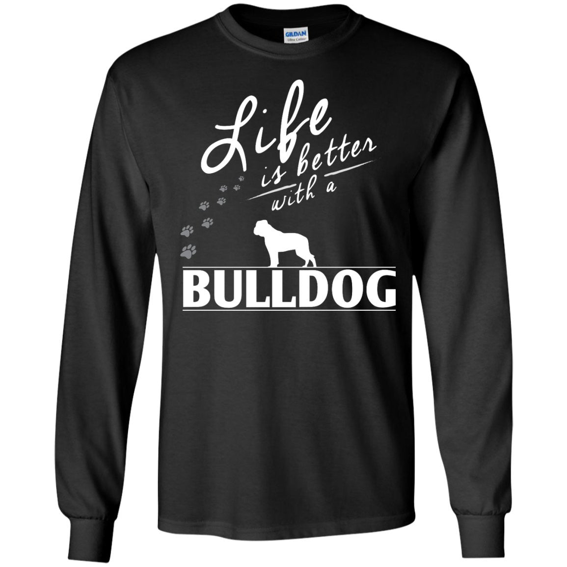 Bulldog - Life Is Better With A Bulldog Paws - LS Ultra Cotton Tshirt
