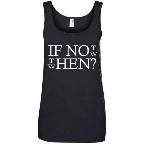 Cool Motivational Shirt If Not Now Then When Ladies Tank Top