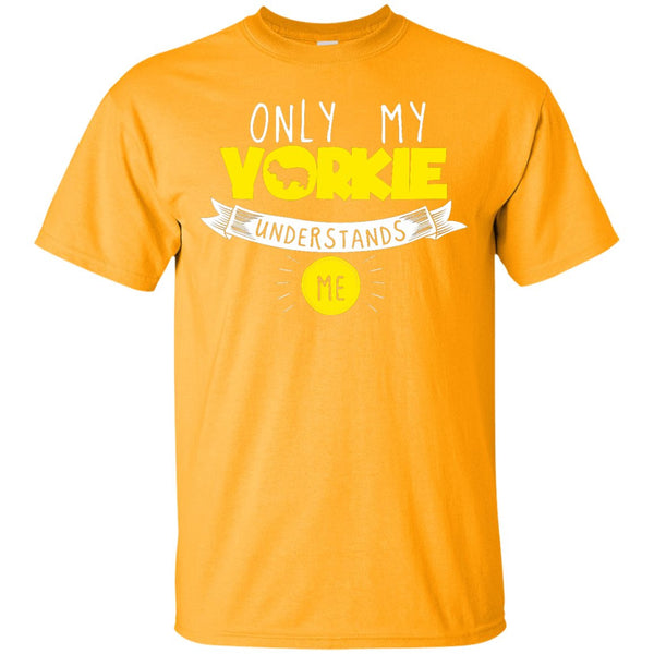 Yorkshire - Only My Yorkshire Understands Me - Custom Ultra Cotton T-Shirt