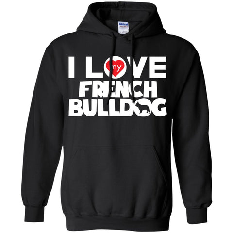 I Love My French Bulldog - Pullover Hoodie 8 oz