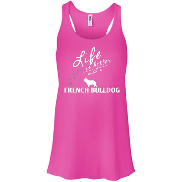 French Bulldog - Life Is Better With A French Bulldog Paws - Bella+Canvas Flowy Racerback Tank