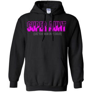 Funny Super Aunt Shirt - Like Your Mom but cooler Hoodie