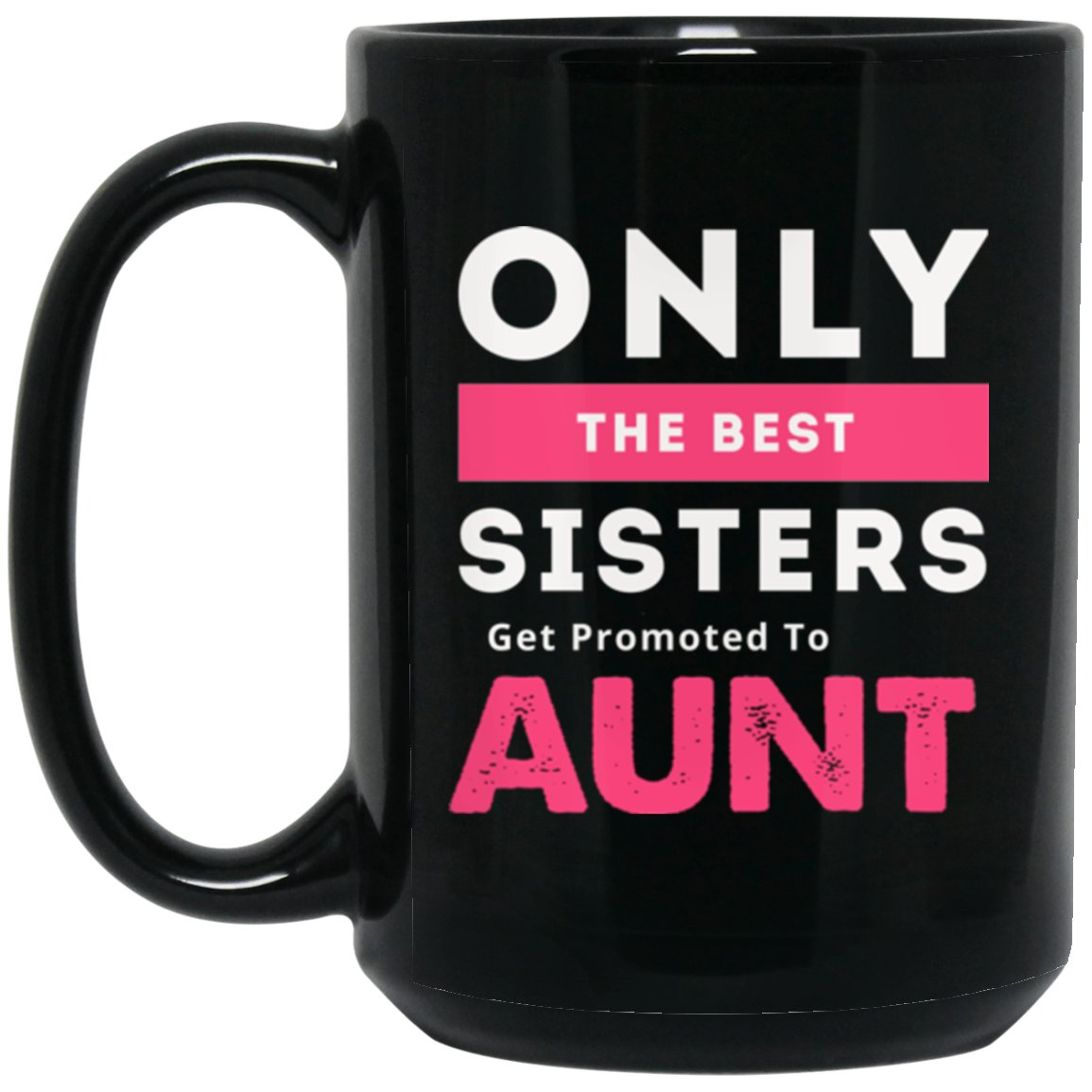 New Aunt Gift - Only The Best Sisters Get Promoted To Aunt Tee shirt Large Black Mug