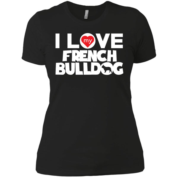 I Love My French Bulldog - Next Level Ladies' Boyfriend Tee