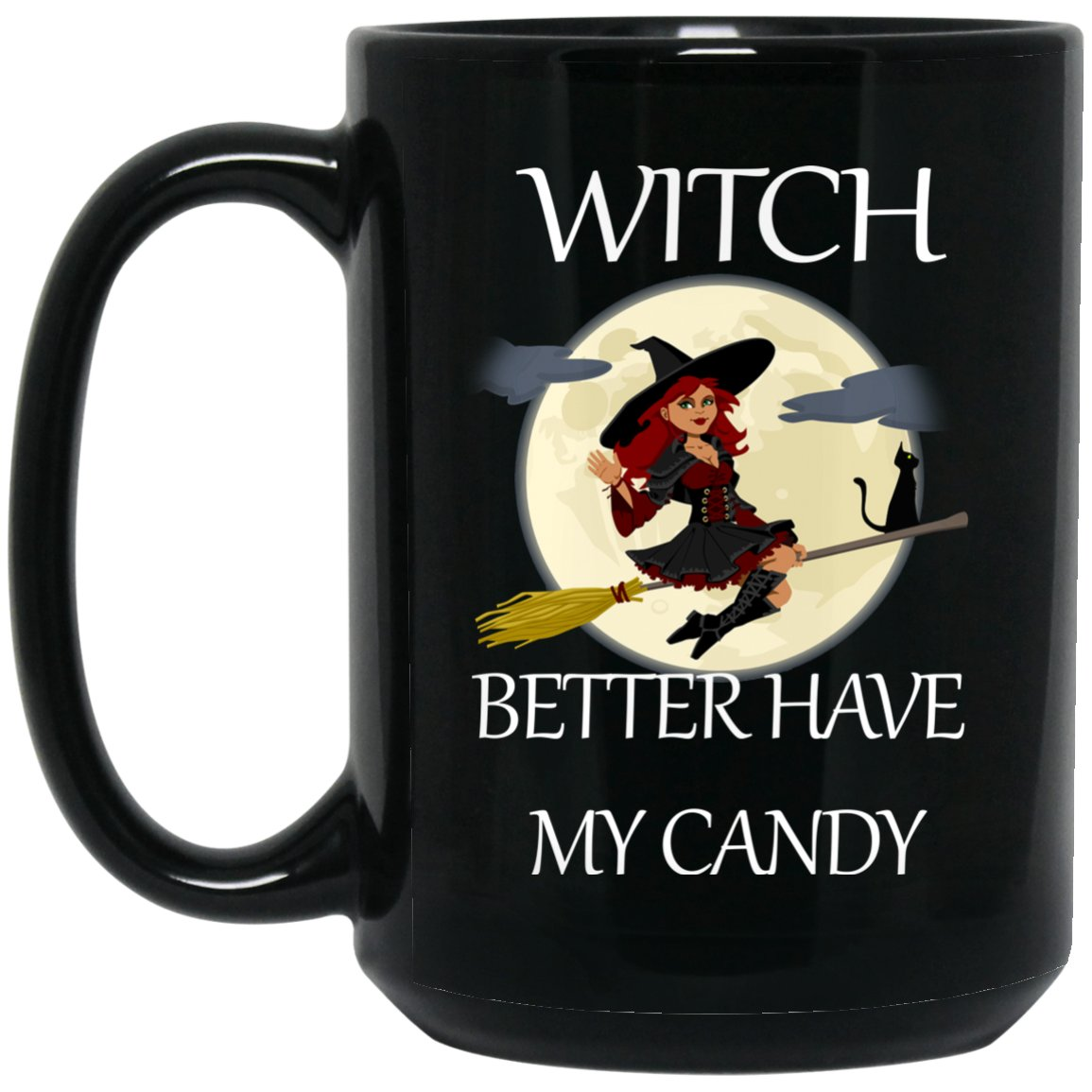 Funny Halloween Mug Witch Better Have My Candy Large Black Mug