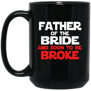 FATHER OF THE BRIDE AND SOON TO BE BROKE Large Black Mug