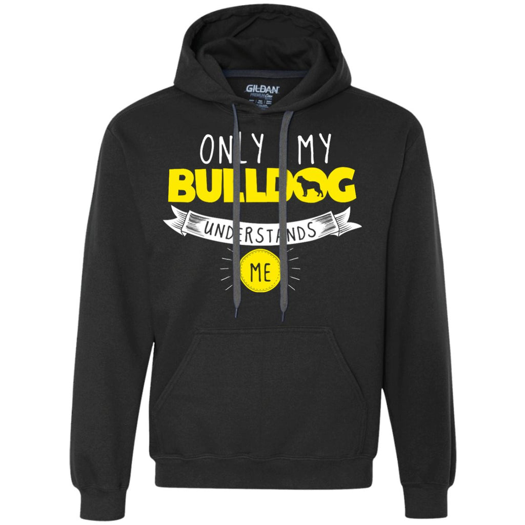 Bulldog - Only My Bulldog Understands Me - Heavyweight Pullover Fleece Sweatshirt