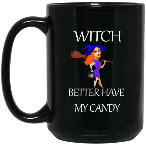 Hilarious Witch Better Have My Candy Large Black Mug