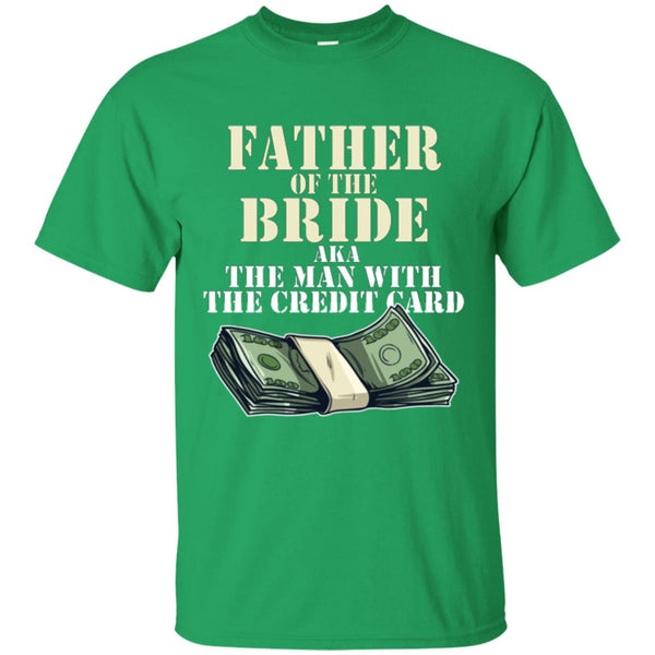 Father Of The Bride AKA The Man With The Credit Card T-Shirt