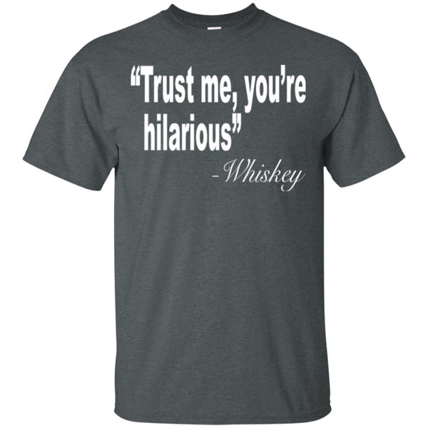 Funny Drinking Shirt - Trust Me You're Hilarious T-Shirt