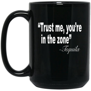 Funny Drinking Mug - Trust Me You're in the zone Tequila Large Black Mug
