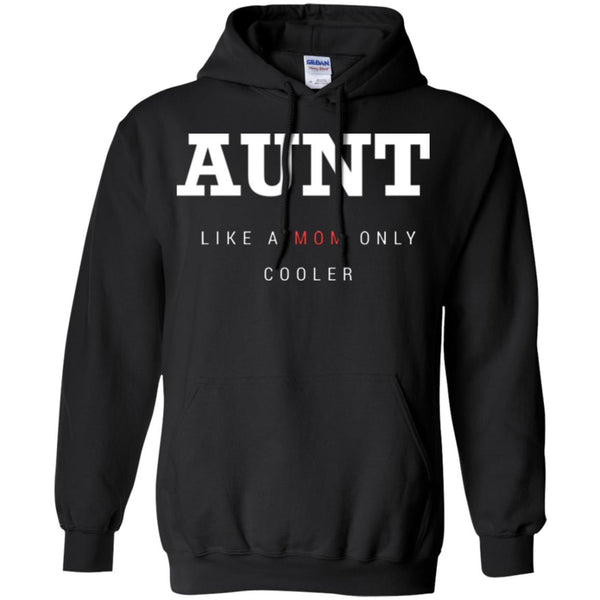 Gift For Aunt, Funny Shirt  - Aunt, Like A Mom Only Cooler - Funny Aunt Shirt Hoodie