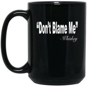Funny Drinking Mug - Don't Blame Me Whiskey Large Black Mug