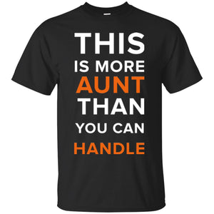 Funny Aunt Gifts - More Aunt Than You Can Handle Shirt T-Shirt