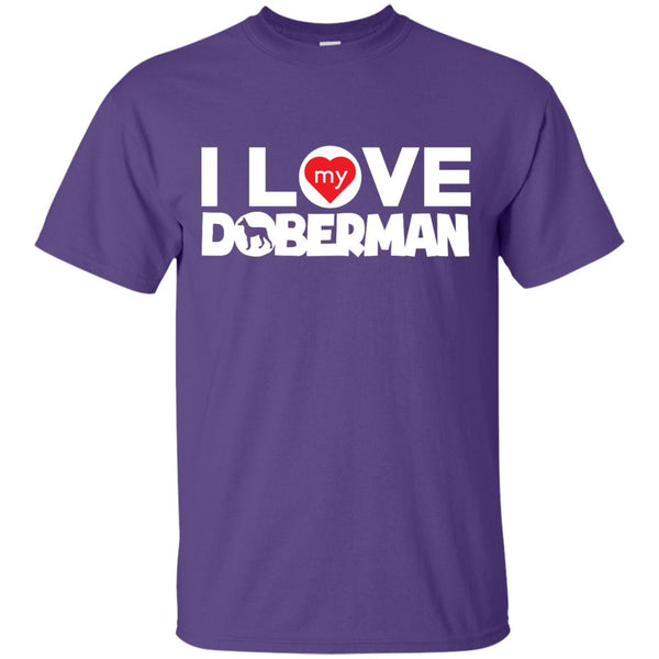 I Love My Doberman -  Custom Ultra Cotton T-Shirt