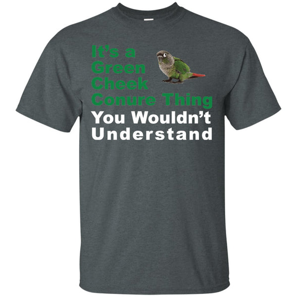 It's A Green Cheek Conure Thing, You WOuldn't Understand Funny Shirt