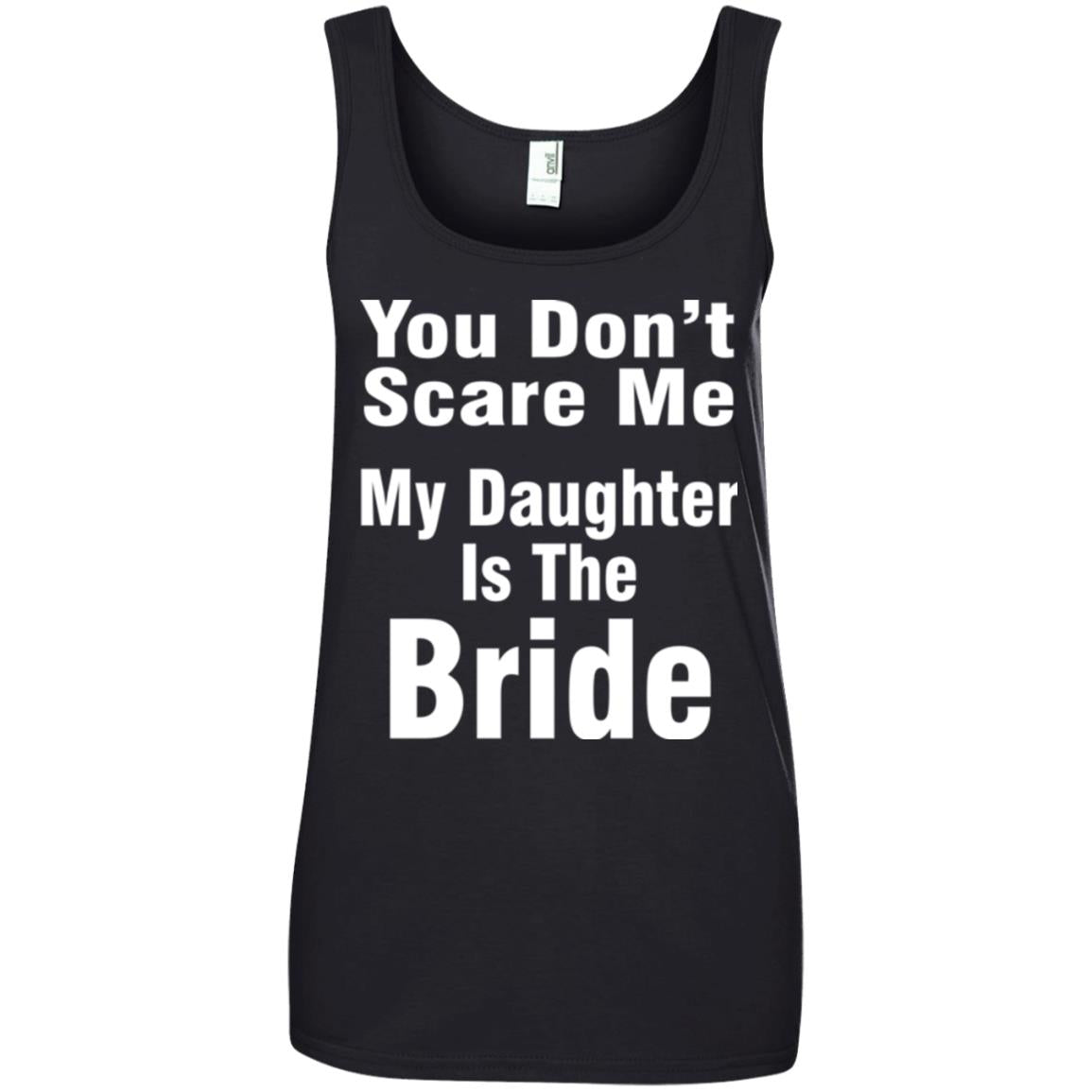 You Don't Scare Me My Daughter Is The Bride Ladies Tank Top