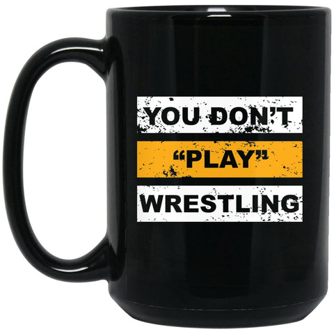 Funny Wrestling Gift - You dont play wrestling Large Black Mug