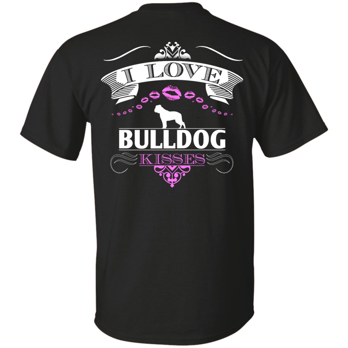 I LOVE BULLDOG KISSES - BACK DESIGN - Custom Ultra Cotton T-Shirt