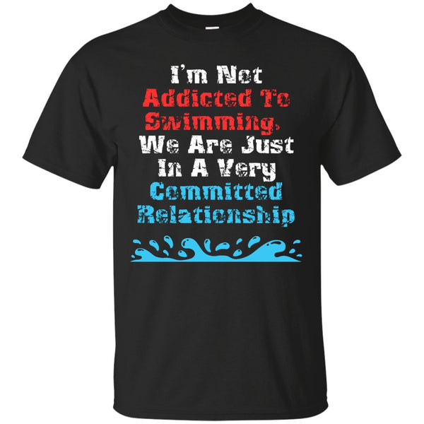Funny Competitive Swimming Shirt - Not addicted To Swimming