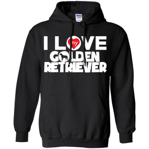 I Love My Golden Retriever - Pullover Hoodie 8 oz