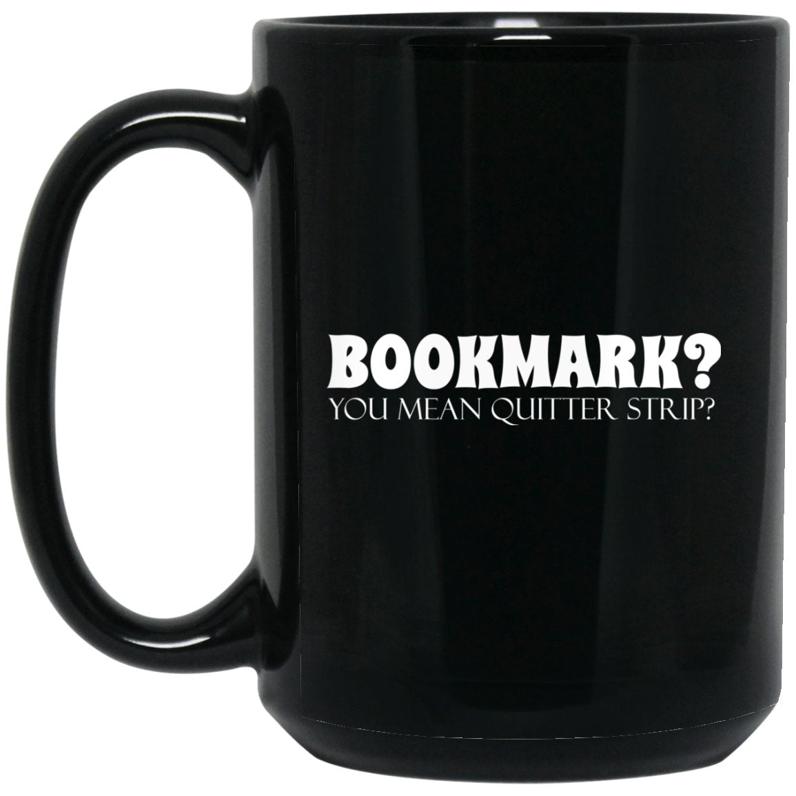 Funny Book Lover Mug - Bookmark You Mean Quiter Strip Large Black Mug