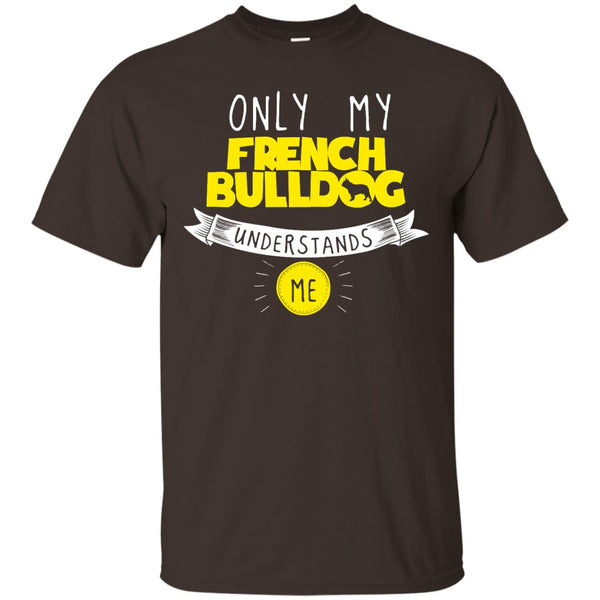 French Bulldog - Only My French Bulldog Understands Me -  Custom Ultra Cotton T-Shirt