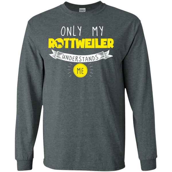 Rottweiler - Only My Rottweiler Understands Me - LS Ultra Cotton Tshirt