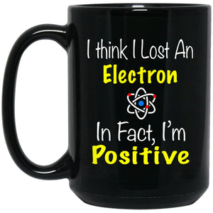 Chemistry - Lost an Electron- I'm positive Large Black Coffee Mug