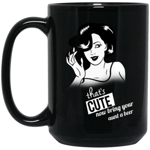 Funny Aunt Coffee Mug.That's Cute, Now Bring Your Aunt A B33r Large Black Mug