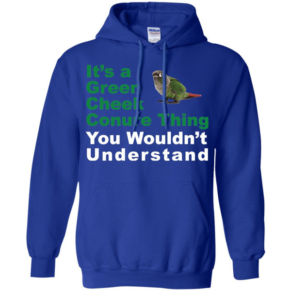 It's A Green Cheek Conure Thing, You WOuldn't Understand Funny Shirt  Pullover Hoodie 8 oz