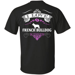 I LOVE FRENCH BULLDOG KISSES - BACK DESIGN - Custom Ultra Cotton T-Shirt