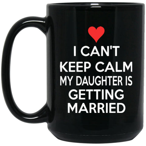 I CANT KEEP CALM MY DAUGHTER IS GETTING MARRIED Large Black Mug