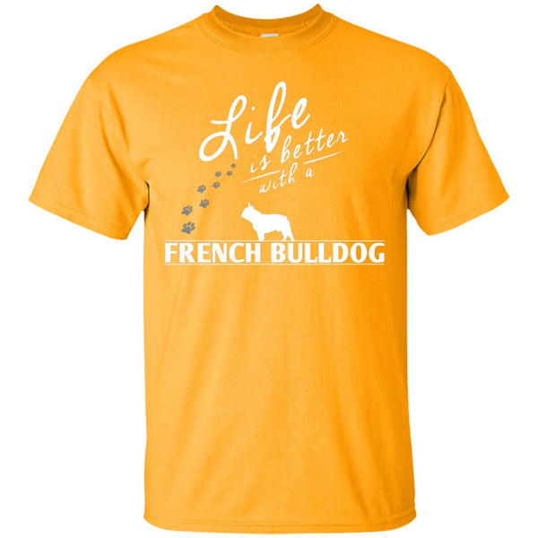 French Bulldog - Life Is Better With A French Bulldog Paws-  Custom Ultra Cotton T-Shirt
